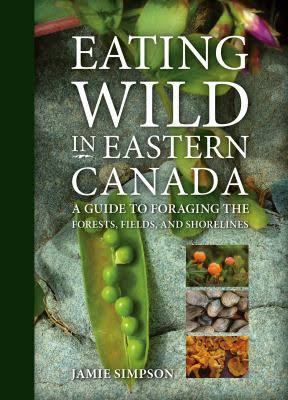 Eating Wild in Easter Canada by Jamie Simpson
